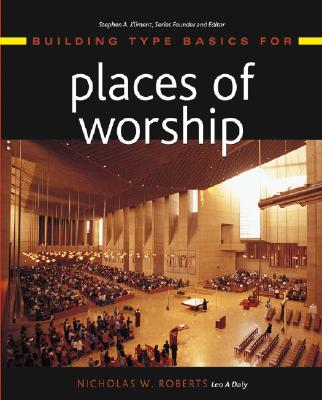 Building Type Basics for Places of Worship By Roberts, Nicholas W./ Daly, Leo A./ Kliment, Stephen A. (EDT)
