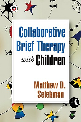 Collaborative Brief Therapy with Children By Selekman, Matthew D.